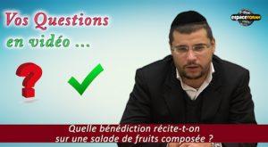 Quelle bénédiction récite t-on sur une salade de fruits composée ?
