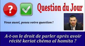A-t-on le droit de parler après avoir récité keriat chéma al hamita ?
