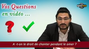 A -t-on le droit de chanter pendant le omer ?