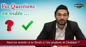 Peut-on monter à la Torah si l'on profane le Chabbat ?