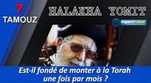 Est-il fondé de monter à la Torah une fois par mois ?