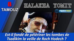 Est-il fondé de pèlériner les tombes de Tsadikim la veille de Roch Hodech ?