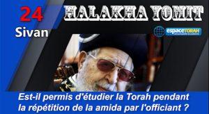 Est-il permis d'étudier la Torah pendant la répétition de la amida par l'officiant ?