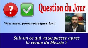 Sait-on ce qui va se passer après la venue du Messie ?