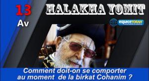 Comment doit-on se comporter au moment de Birkat Cohanim ?