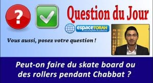 Peut-on faire du skate board ou des rollers pendant Chabbat ?