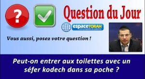 Peut-on entrer aux toilettes avec un séfer kodech dans sa poche?