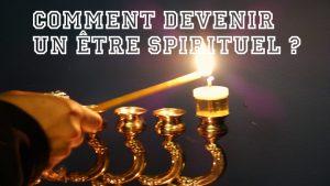 Hanouka : comment devenir un être spirituel ?