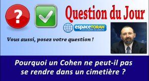 Pourquoi un Cohen ne peut-il pas se rendre dans un cimetière ?