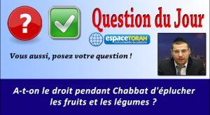 A-t-on le droit pendant Chabbat d'éplucher les fruits et les légumes ?
