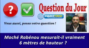 Moché Rabénou mesurait-il vraiment 6 mètres de hauteur ?
