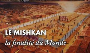Le Mishkan ou la finalité du Monde
