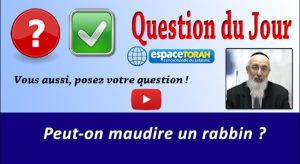 Peut-on maudire un rabbin ?
