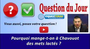 Pourquoi mange-t-on à Chavouot des mets lactés ?