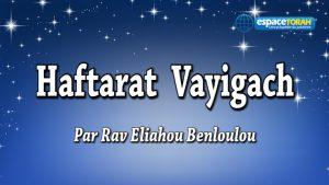 Commentaire et chant de la Haftara Vayigach
