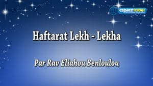 Commentaire et chant de la Haftara Lekh Lekha