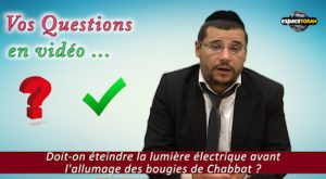 Doit-on éteindre la lumière électrique avant l'allumage des bougies de Chabbat ?