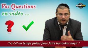 Y-a-t-il un temps précis pour faire hanoukat bayit ?